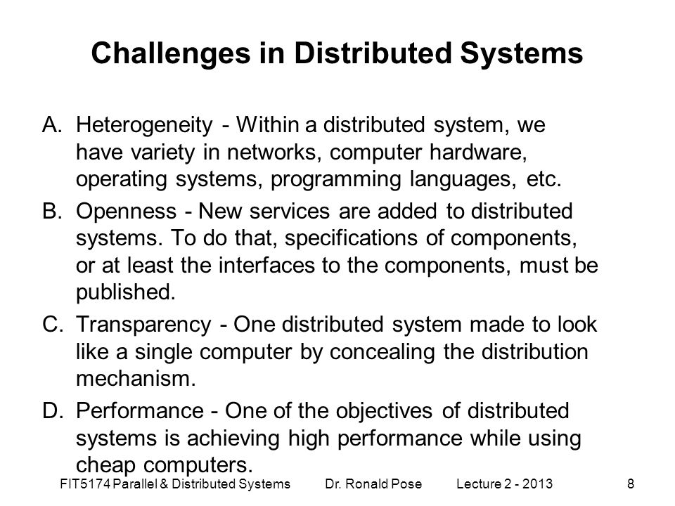 Challenges in Distributed Systems A.Heterogeneity - Within a distributed system, we have variety in networks, computer hardware, operating systems, pr