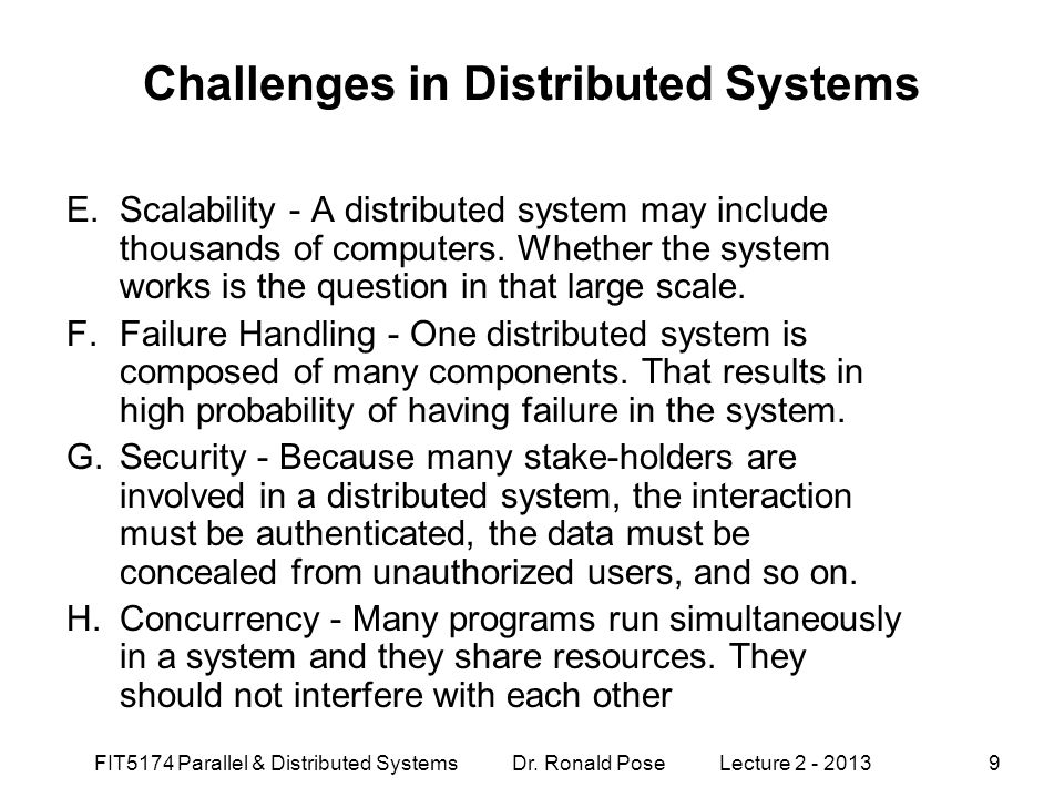 Challenges in Distributed Systems E.Scalability - A distributed system may include thousands of computers. Whether the system works is the question in