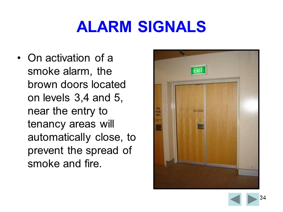 33 BREAK GLASS ALARM To alert Security of an Emergency situation, smash the 'Break Glass Alarm' located at the Northern and Southern ends of each floor.