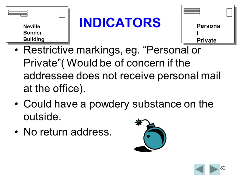 81 INDICATORS When handling or checking we need to know how to identify suspicious mail items.