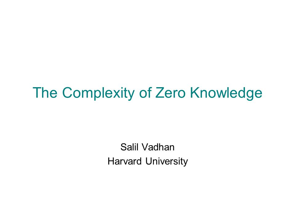 The Complexity of Zero Knowledge Salil Vadhan Harvard University