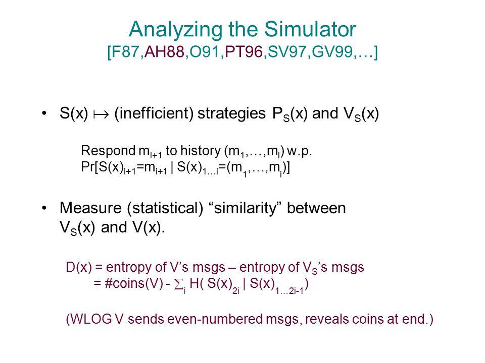 Analyzing the Simulator [F87,AH88,O91,PT96,SV97,GV99,…] S(x)  (inefficient) strategies P S (x) and V S (x) Respond m i+1 to history (m 1,…,m i ) w.p.