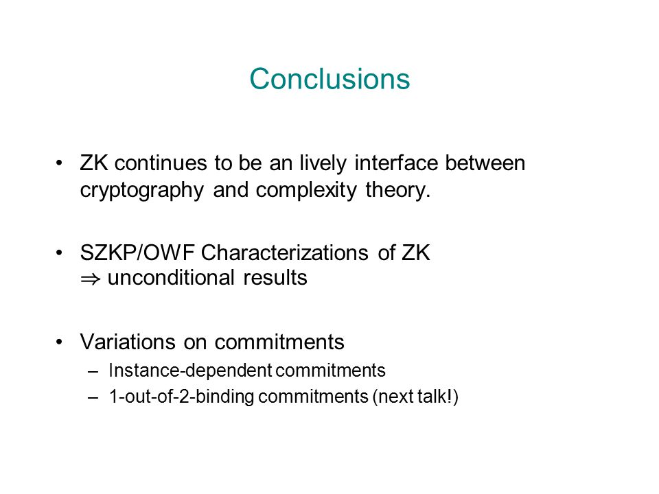 Conclusions ZK continues to be an lively interface between cryptography and complexity theory. SZKP/OWF Characterizations of ZK ) unconditional result