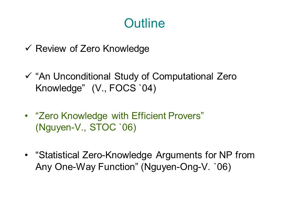 "Outline Review of Zero Knowledge ""An Unconditional Study of Computational Zero Knowledge"" (V., FOCS `04) ""Zero Knowledge with Efficient Provers"" (Nguy"