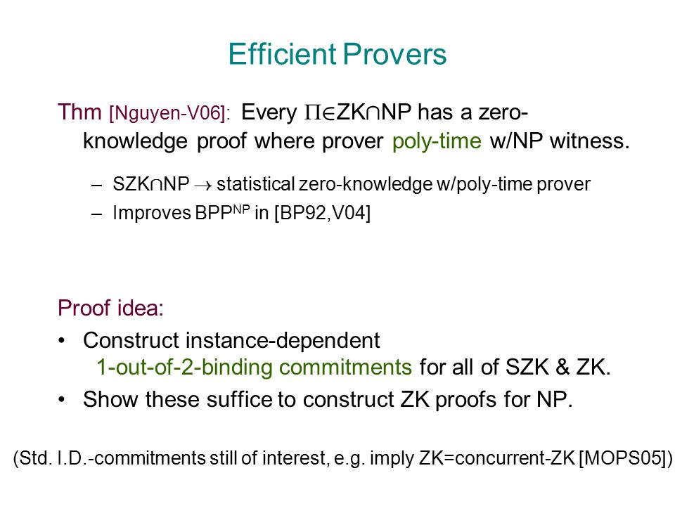 Efficient Provers Thm [Nguyen-V06]: Every  2 ZK Å NP has a zero- knowledge proof where prover poly-time w/NP witness.