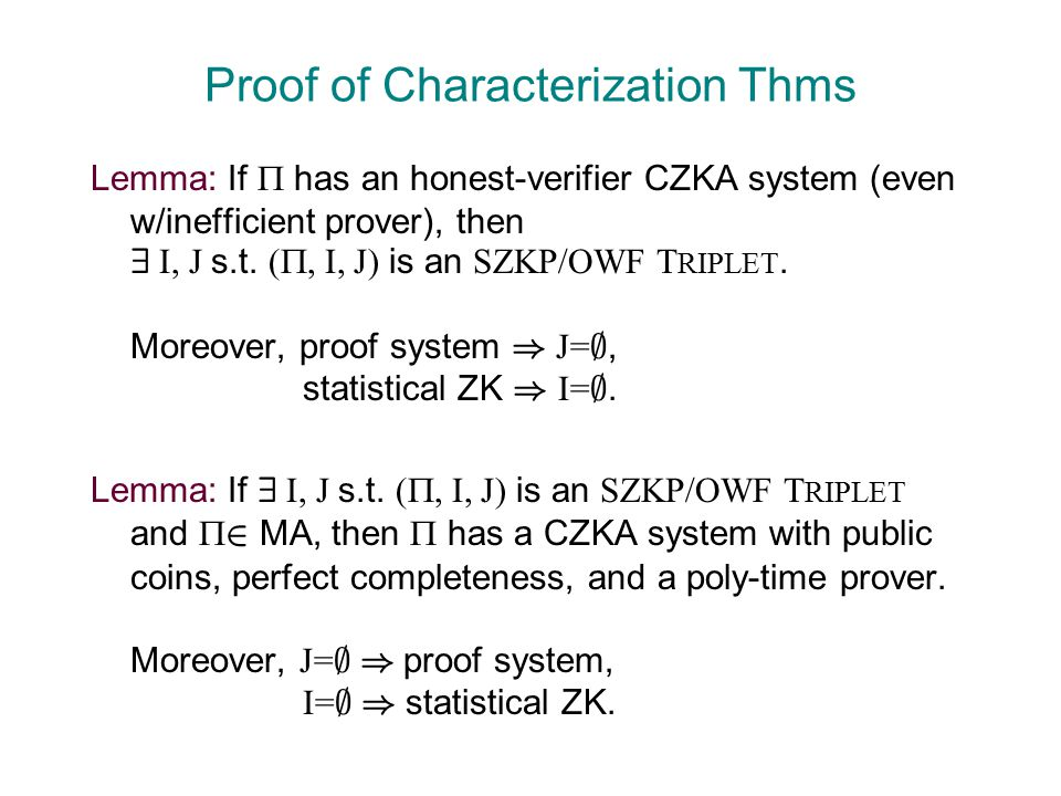 Proof of Characterization Thms Lemma: If  has an honest-verifier CZKA system (even w/inefficient prover), then 9 I, J s.t.