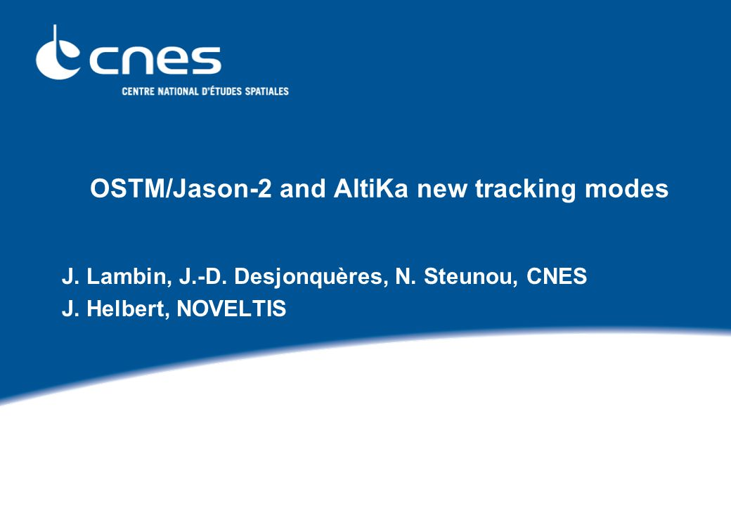 OSTM/Jason-2 and AltiKa new tracking modes J. Lambin, J.-D.