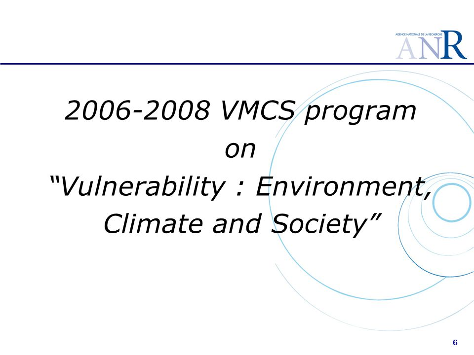 2006-2008 VMCS program on Vulnerability : Environment, Climate and Society 6