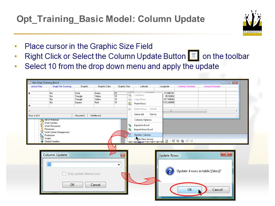 Opt_Training_Basic Model: Column Update Place cursor in the Graphic Size Field Right Click or Select the Column Update Button on the toolbar Select 10 from the drop down menu and apply the update