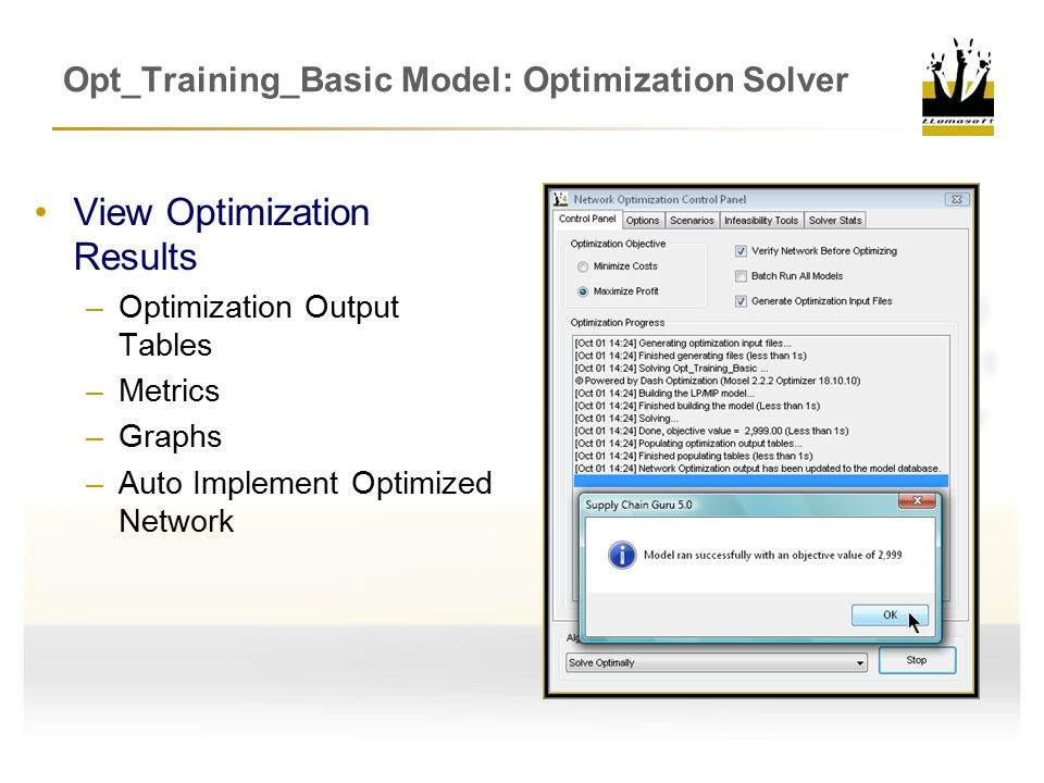 Opt_Training_Basic Model: Optimization Solver View Optimization Results –Optimization Output Tables –Metrics –Graphs –Auto Implement Optimized Network
