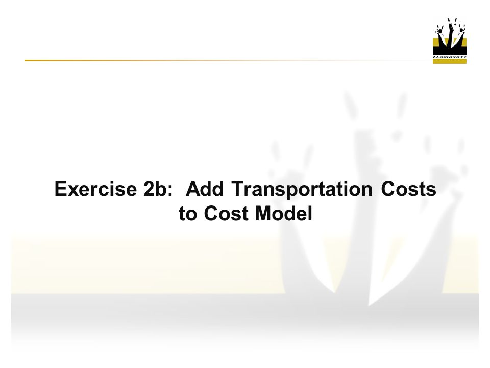 Exercise 2b: Add Transportation Costs to Cost Model