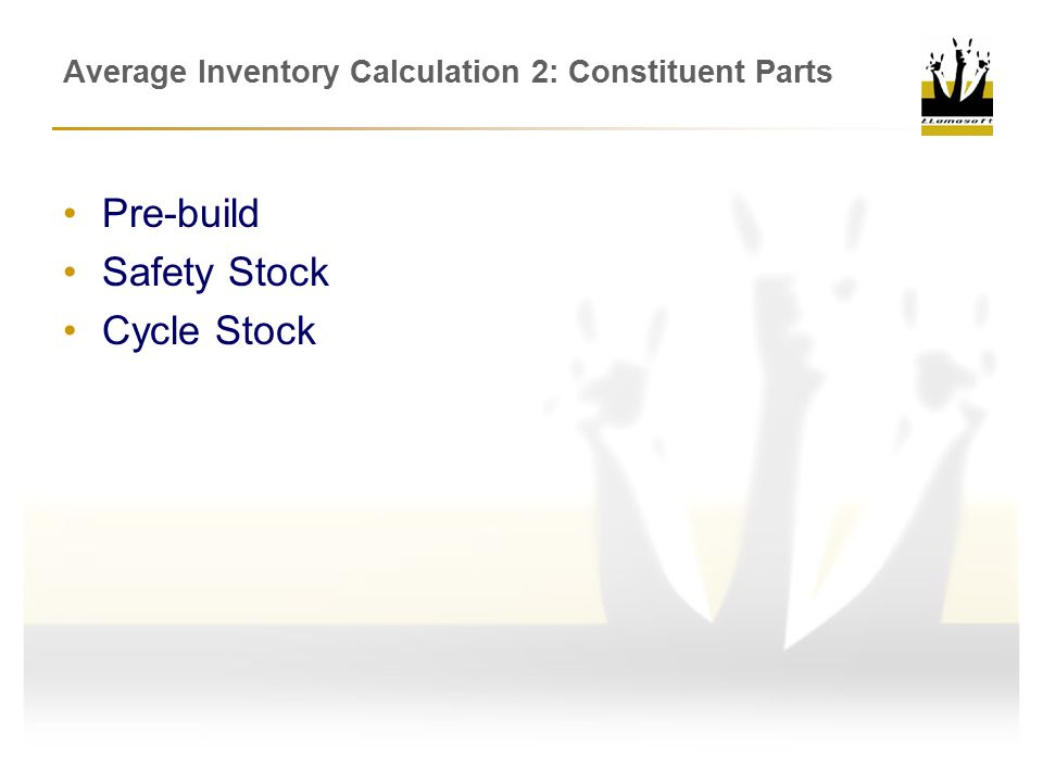 Average Inventory Calculation 2: Constituent Parts Pre-build Safety Stock Cycle Stock