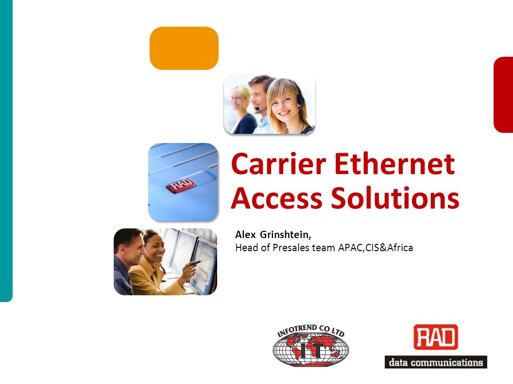 Carrier Ethernet Access Solutions for PM2010 Slide 1 Carrier Ethernet Access Solutions Alex Grinshtein, Head of Presales team APAC,CIS&Africa