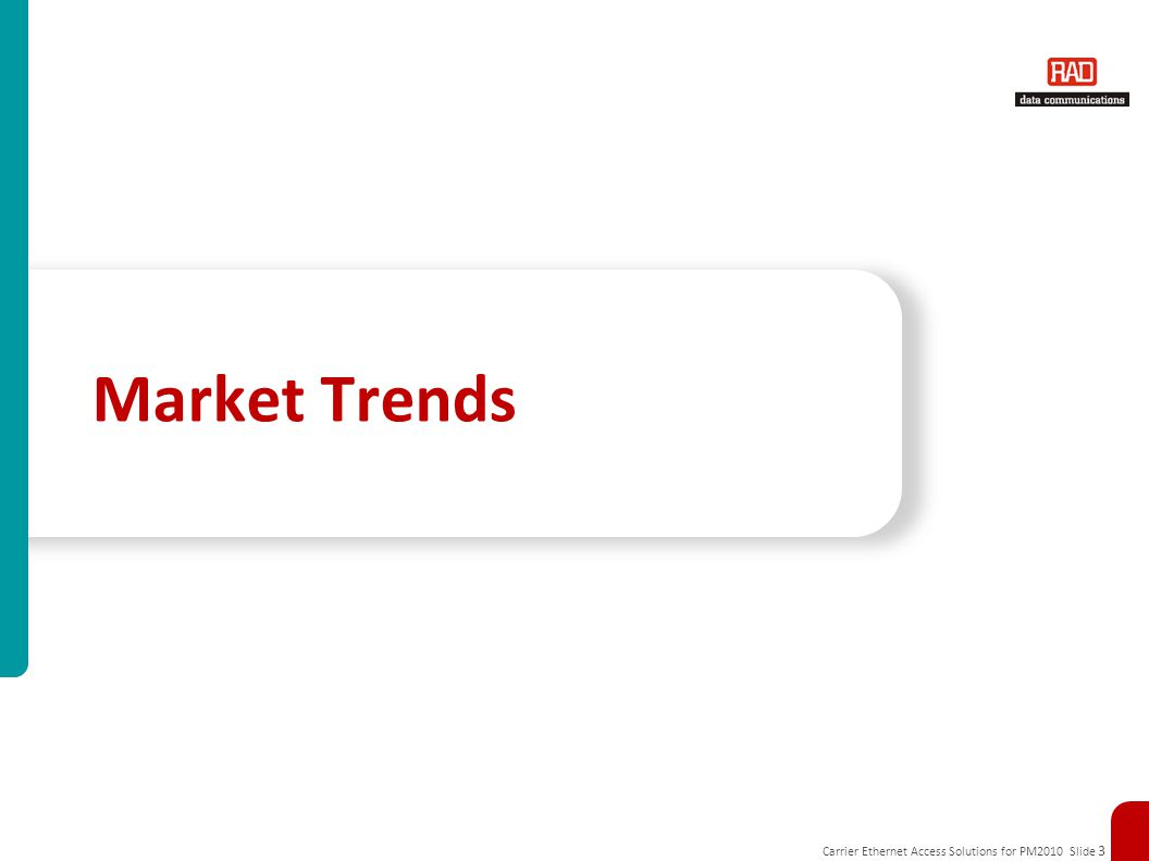 Carrier Ethernet Access Solutions for PM2010 Slide 3 Market Trends