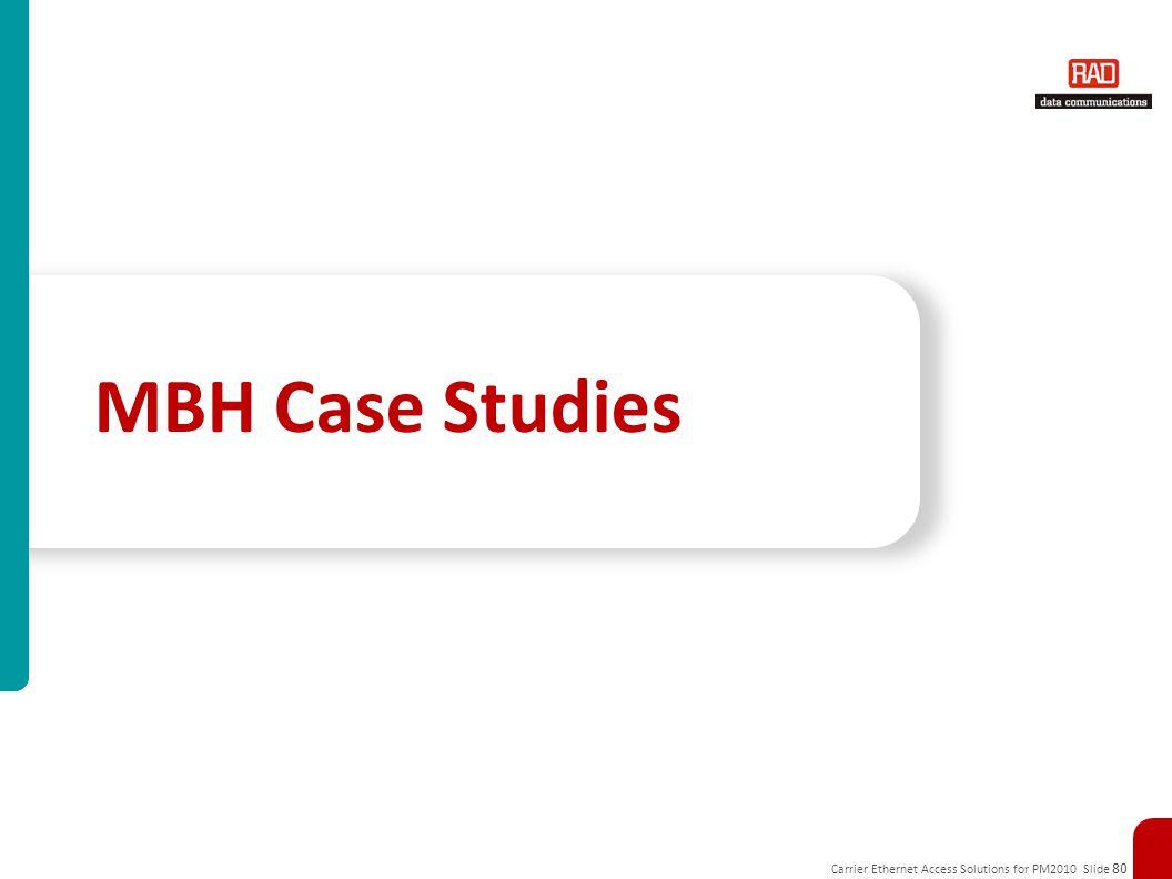Carrier Ethernet Access Solutions for PM2010 Slide 80 MBH Case Studies