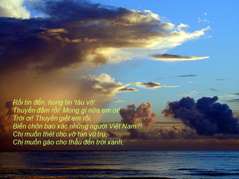 Từ em theo thuyền đi… Nơi xứ người, Bạn em đó, người sẽ chung chăn gối, Chị em đây, vẫn đợi vẫn chờ, Vẫn mong tin tức từng giờ, Thuyền em trôi đến bến bờ bình yên.