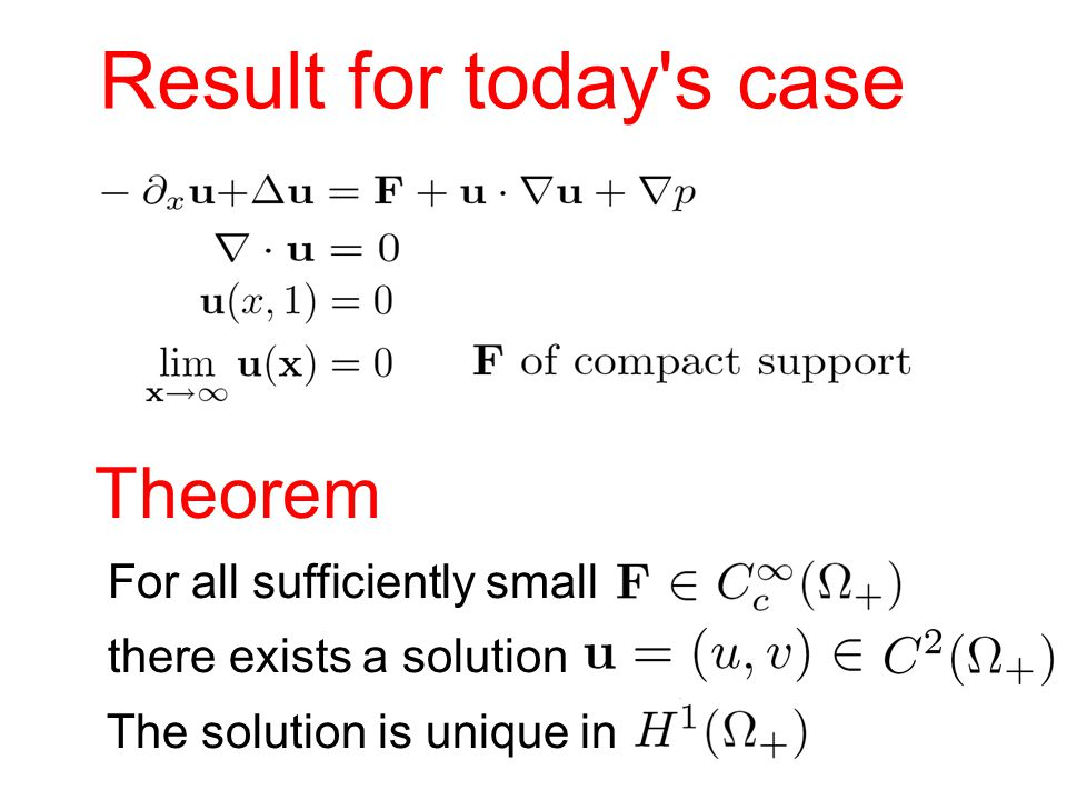 Result for today s case Theorem For all sufficiently small there exists a solution The solution is unique in