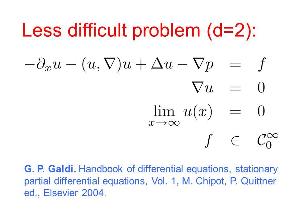 Less difficult problem (d=2): G. P. Galdi.