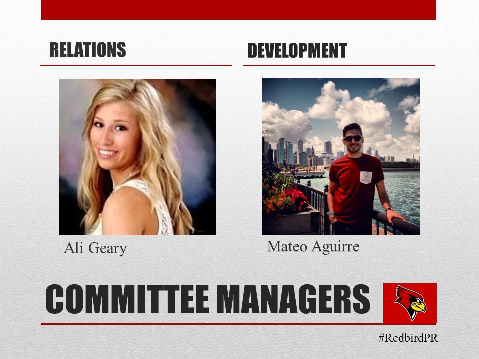 COMMITTEE MANAGERS RELATIONS Ali Geary Mateo Aguirre DEVELOPMENT #RedbirdPR