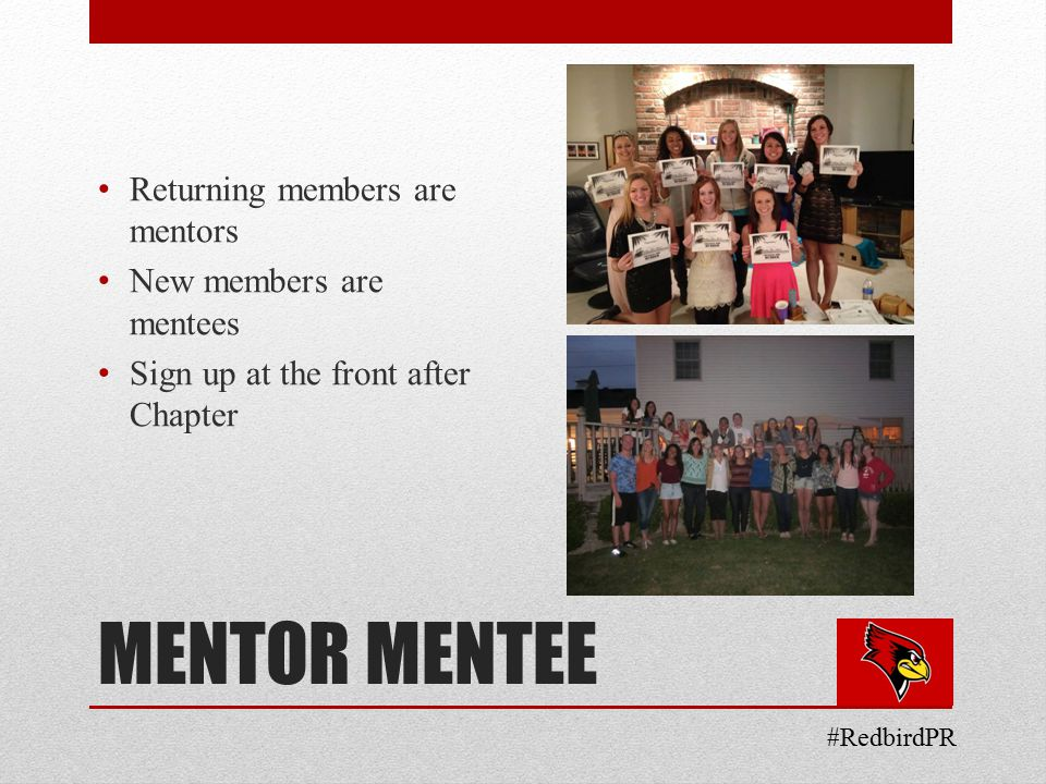 MENTOR MENTEE Returning members are mentors New members are mentees Sign up at the front after Chapter #RedbirdPR