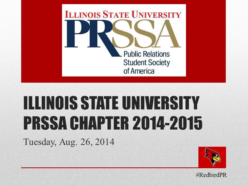 ILLINOIS STATE UNIVERSITY PRSSA CHAPTER 2014-2015 Tuesday, Aug. 26, 2014 #RedbirdPR