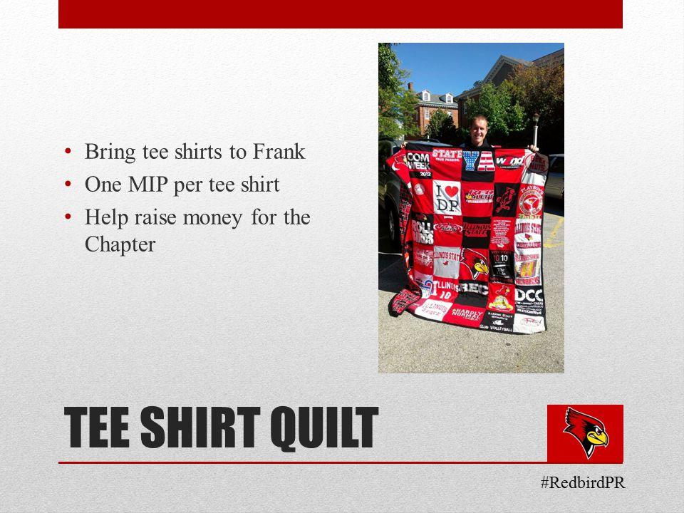 TEE SHIRT QUILT Bring tee shirts to Frank One MIP per tee shirt Help raise money for the Chapter #RedbirdPR