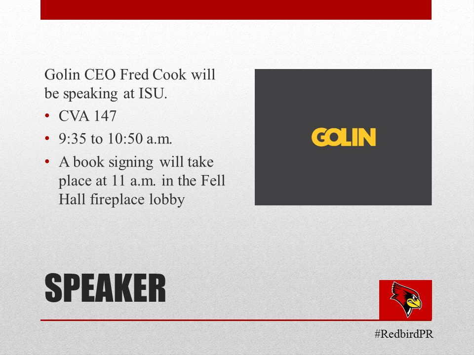 SPEAKER Golin CEO Fred Cook will be speaking at ISU.