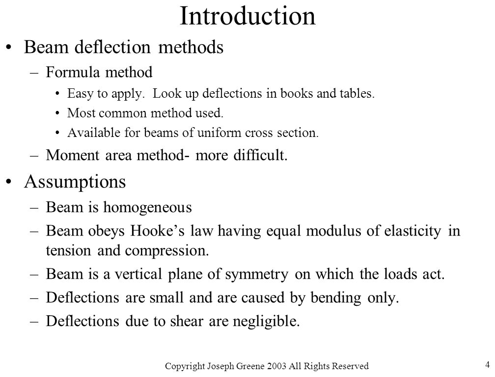 Copyright Joseph Greene 2003 All Rights Reserved 4 Introduction Beam deflection methods –Formula method Easy to apply.