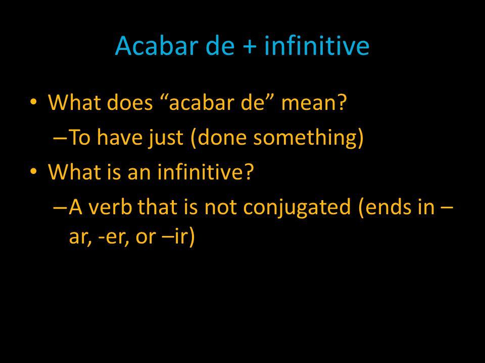 Acabar de + infinitive Acabar de is always followed by an infinitive – See the title.