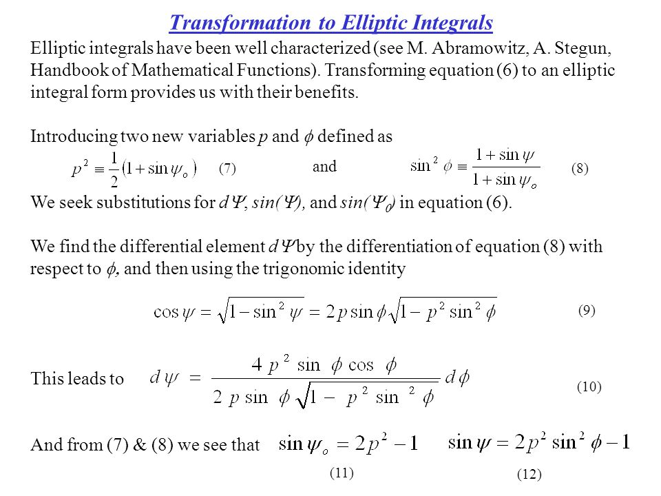 The Elliptic Integral Form Substitution of equations (10-12) into equation (6) results in where the lower and upper limits of the integral are determined from equation (11) Associating equation (13) with the complete and incomplete elliptic integrals of the first kind, we have (13) (14) (15)