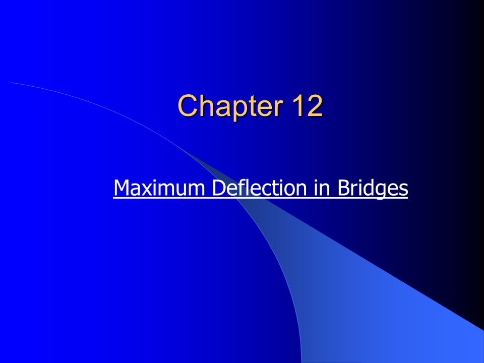 Chapter 12 Maximum Deflection in Bridges