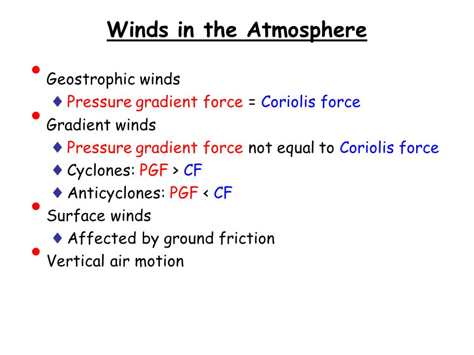 Winds in the Atmosphere Geostrophic winds ♦ Pressure gradient force = Coriolis force Gradient winds ♦ Pressure gradient force not equal to Coriolis fo