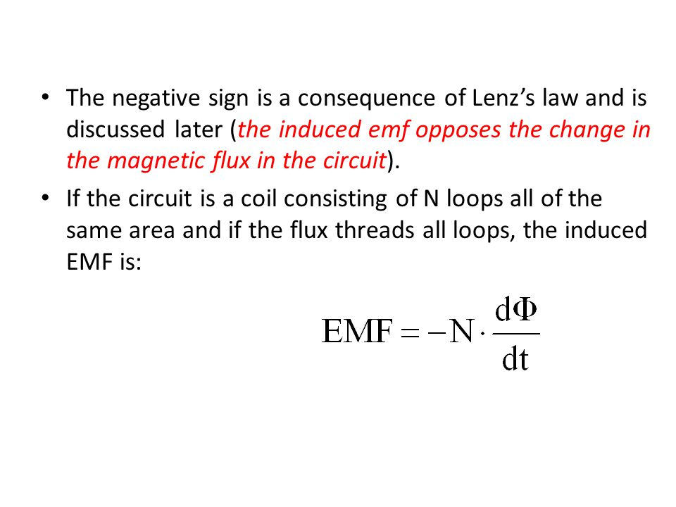 The negative sign is a consequence of Lenz's law and is discussed later (the induced emf opposes the change in the magnetic flux in the circuit). If t