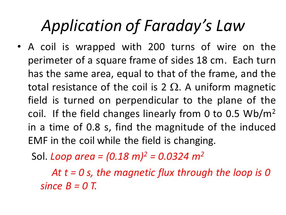 Application of Faraday's Law A coil is wrapped with 200 turns of wire on the perimeter of a square frame of sides 18 cm. Each turn has the same area,
