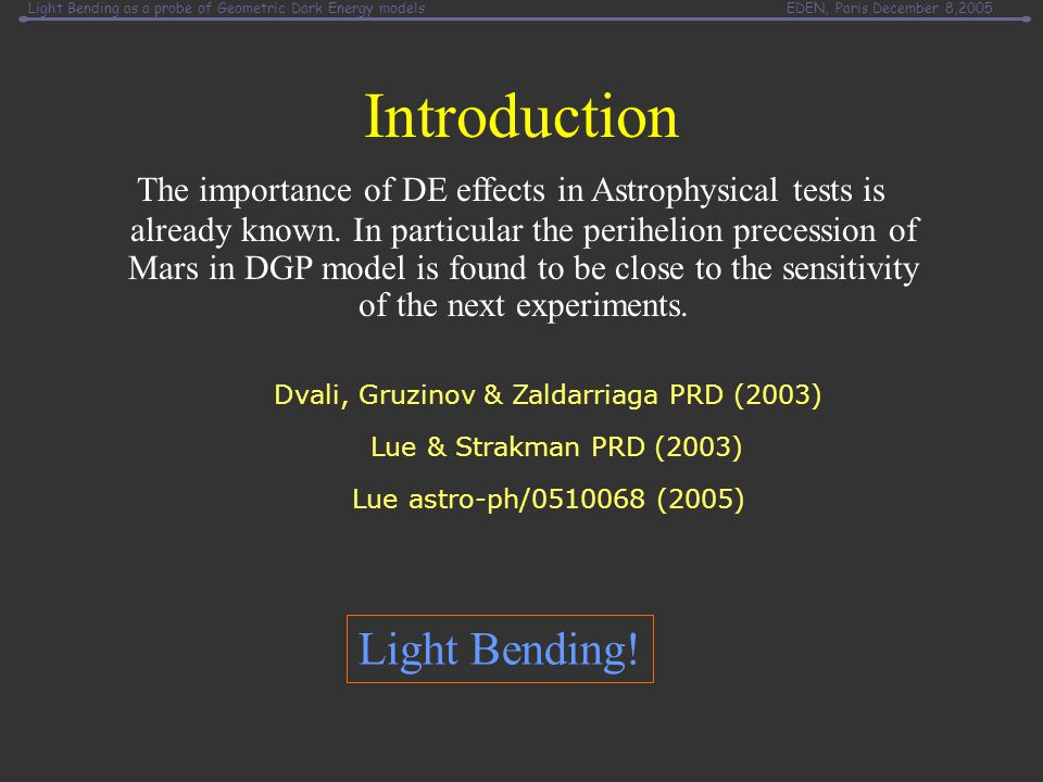 Light Bending as a probe of Geometric Dark Energy modelsEDEN, Paris December 8,2005 Introduction   does not deflect light Light Bending.