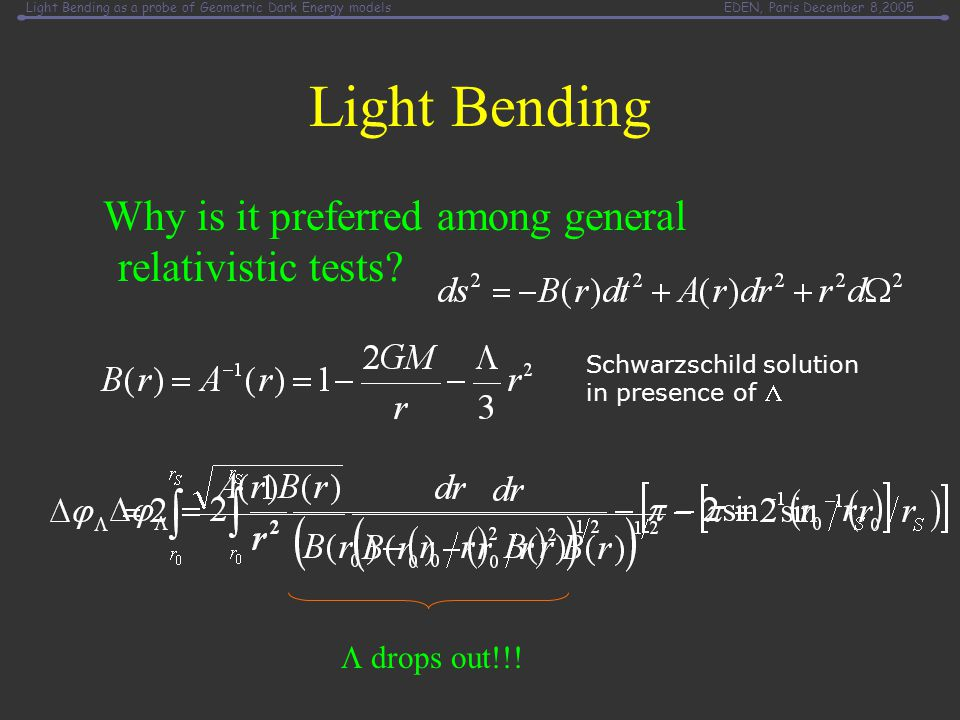 Light Bending as a probe of Geometric Dark Energy modelsEDEN, Paris December 8,2005 Light Bending Why is it preferred among general relativistic tests.