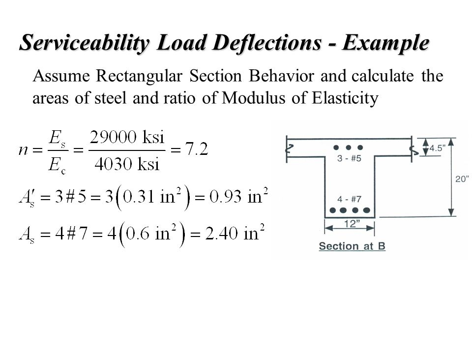 Serviceability Load Deflections - Example Assume Rectangular Section Behavior and calculate the areas of steel and ratio of Modulus of Elasticity