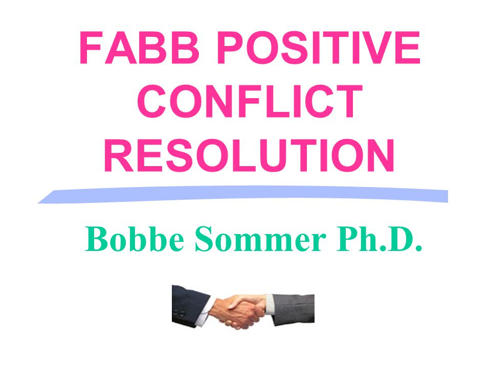 Bobbe Sommer Ph.D. FABB POSITIVE CONFLICT RESOLUTION