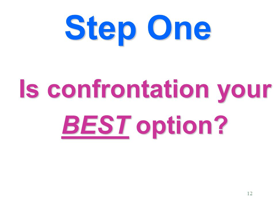 12 Step One Is confrontation your BEST option