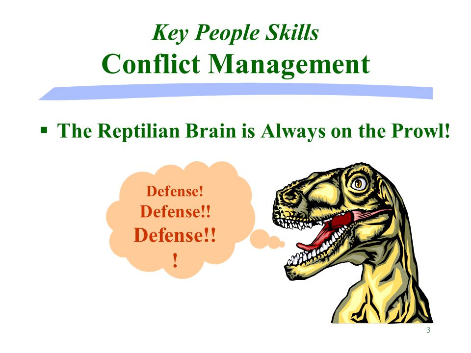 3 Key People Skills Conflict Management §The Reptilian Brain is Always on the Prowl.