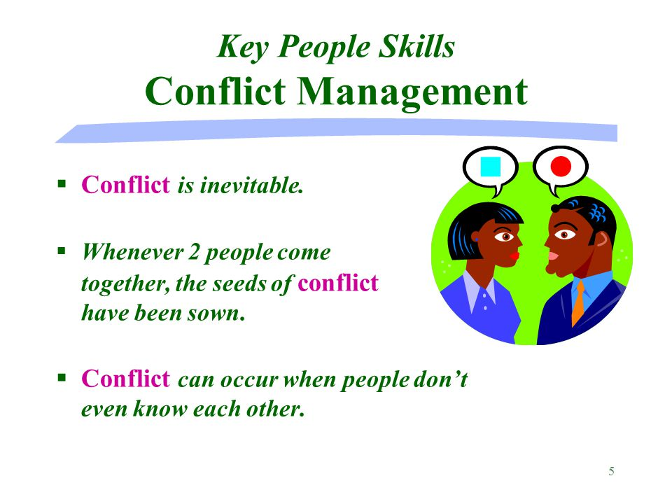 5 Key People Skills Conflict Management §Conflict is inevitable.
