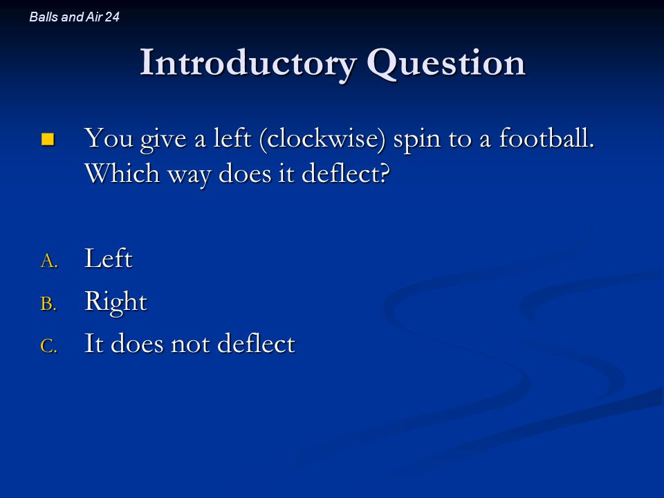 Balls and Air 24 Introductory Question You give a left (clockwise) spin to a football.