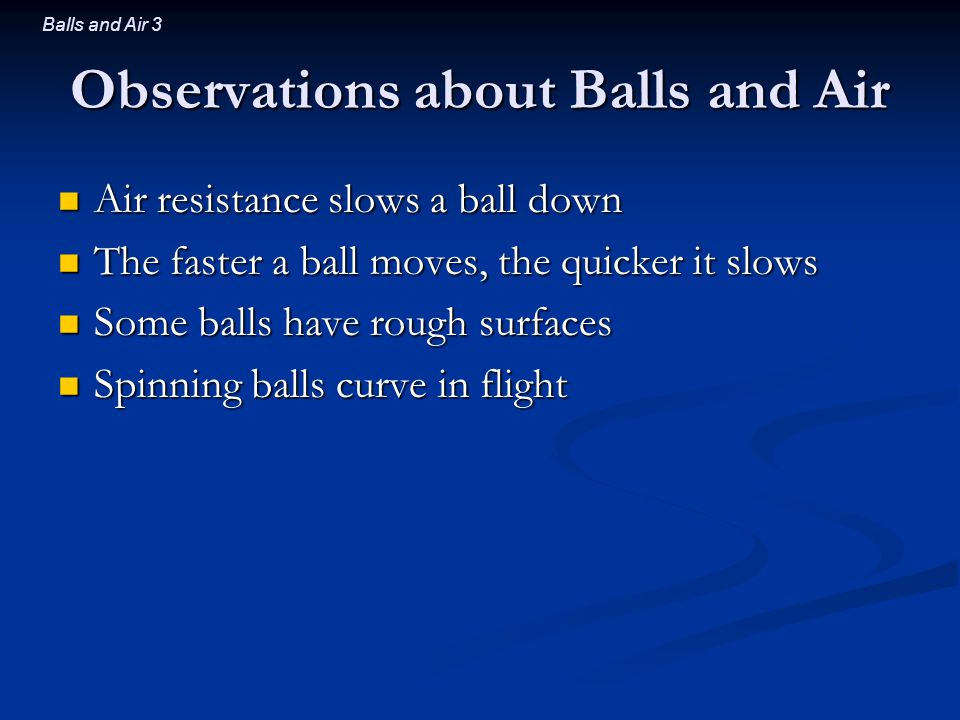 Balls and Air 4 3 Questions about Balls and Air Why do balls experience air resistance.