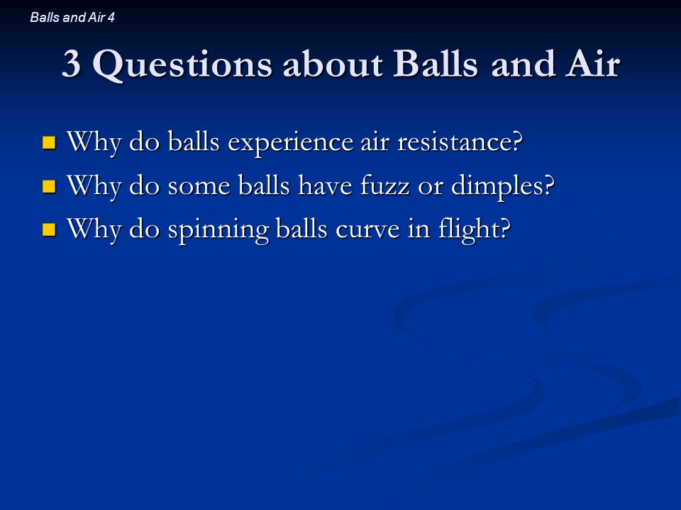 Balls and Air 25 Summary about Balls and Air The air pressures around these objects are not uniform and result in drag and lift The air pressures around these objects are not uniform and result in drag and lift Balls experience mostly pressure drag Balls experience mostly pressure drag Spinning balls experience Magnus and Wake Deflection lift forces Spinning balls experience Magnus and Wake Deflection lift forces