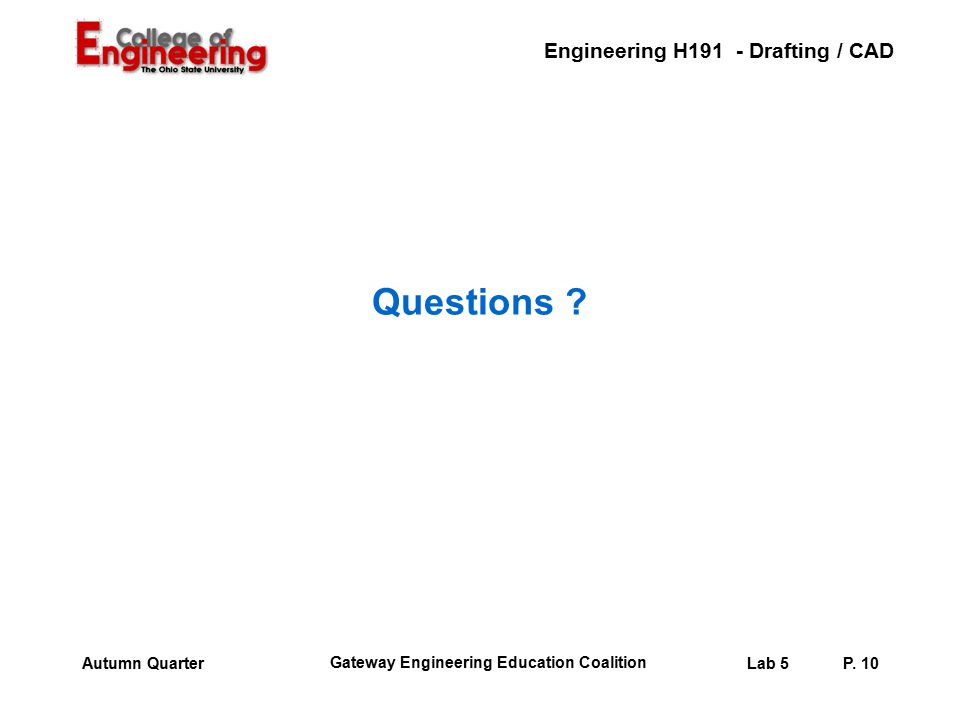 Engineering H191 - Drafting / CAD Gateway Engineering Education Coalition Lab 5P. 9Autumn Quarter Things to Consider: How will joining the beams throu