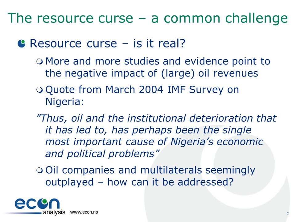 3 Oil –according to Financial Times FT editorial, October 2003 By past experience, you could wish nothing worse upon a developing country than an oil find.