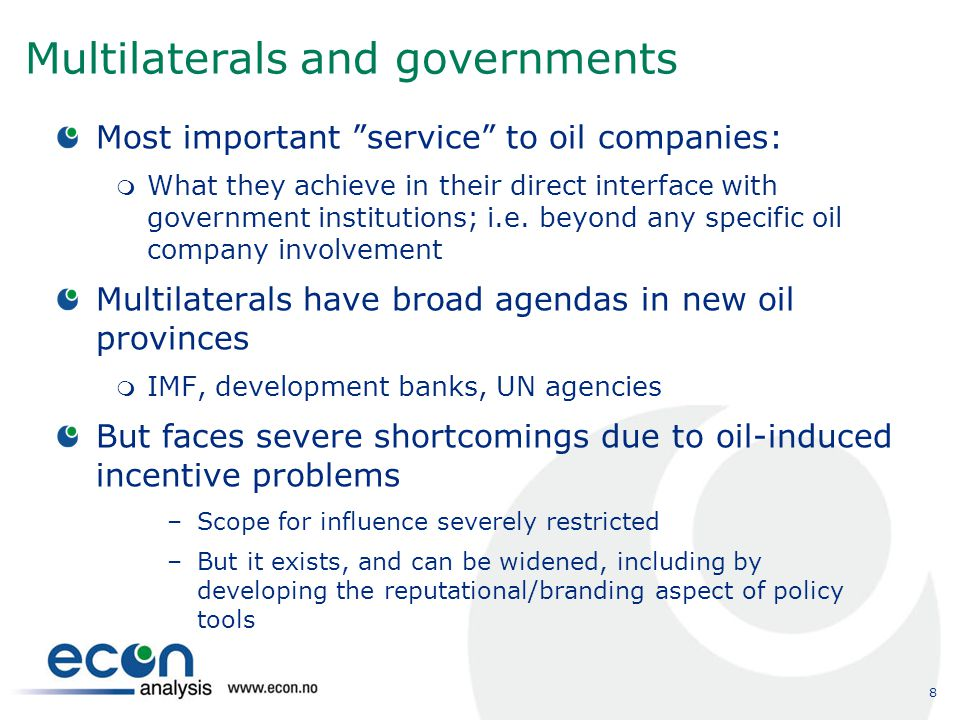 8 Multilaterals and governments Most important service to oil companies:  What they achieve in their direct interface with government institutions; i.e.