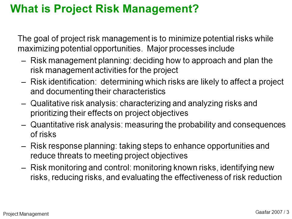 Project Management Gaafar 2007 / 3 What is Project Risk Management.