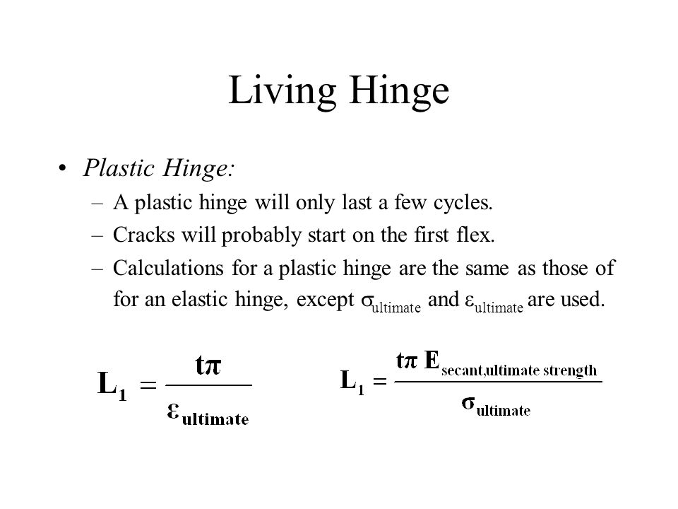 Living Hinge Plastic Hinge: –A plastic hinge will only last a few cycles.