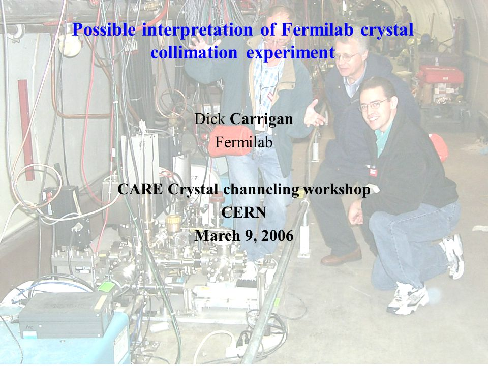 Possible interpretation of Fermilab crystal collimation experiment Dick Carrigan Fermilab CARE Crystal channeling workshop CERN March 9, 2006